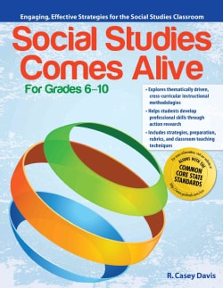 Social Studies Comes Alive, Grades 6-10: Engaging, Effective Strategies for the Social Studies Classroom (Paperback)