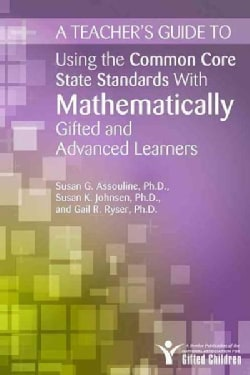Using the Common Core State Standards With Mathematically Gifted and Advanced Learners (Paperback)