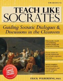 Teach Like Socrates: Guiding Socratic Dialogues & Discussions in the Classroom (Paperback)