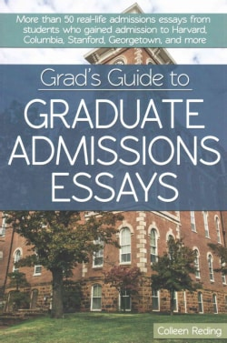 Grad's Guide to Graduate Admissions Essays: More than 50 Real-Life Admissions Essays from Students Who Gained Adm... (Paperback)