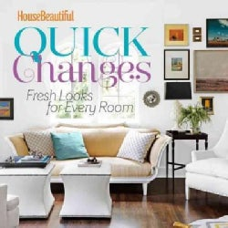House Beautiful Quick Changes: Fresh Looks for Every Room (Hardcover)
