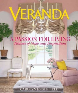 Veranda A Passion for Living: Houses of Style and Inspiration (Hardcover)