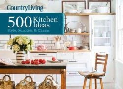 Country Living 500 Kitchen Ideas: Style, Function & Charm (Hardcover)