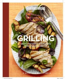 Good Housekeeping Grilling: Mouthwatering Recipes for Unbeatable Barbecue (Hardcover)