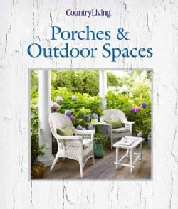 Country Living Porches & Outdoor Spaces (Hardcover)