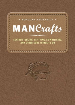 Popular Mechanics Man Crafts: Leather Tooling, Fly Tying, Ax Whittling, and Other Cool Things to Do (Hardcover)