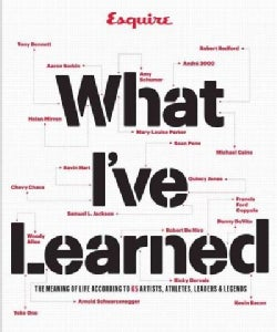What I've Learned: The Meaning of Life According to 65 Artists, Athletes, Leaders & Legends (Hardcover)
