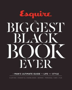Esquire the Biggest Black Book Ever: A Man's Ultimate Guide to Life and Style (Hardcover)