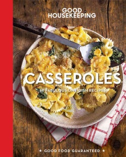 Good Housekeeping Casseroles: 60 Fabulous One-dish Recipes (Hardcover)