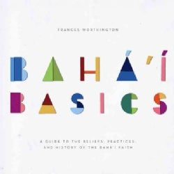 Baha'i Basics: A Guide to the Beliefs, Practices, and History of the Baha'i Faith (Paperback)