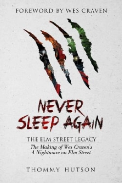 Never Sleep Again: The Elm Street Legacy: The Making of Wes Craven's a Nightmare on Elm Street (Paperback)