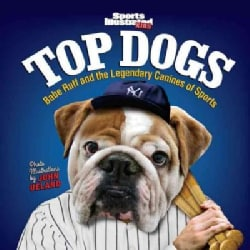 Sports Illustrated Kids Top Dogs: Babe Ruff and the Legendary Canines of Sports (Hardcover)