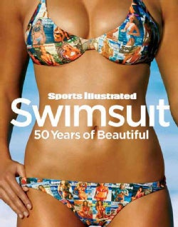 Sports Illustrated Swimsuit: 50 Years of Beautiful (Hardcover)