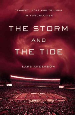 The Storm and the Tide: Tragedy, Hope and Triumph in Tuscaloosa (Hardcover)