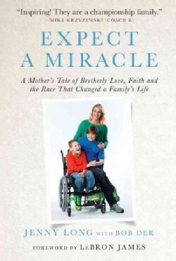 Expect a Miracle: A Mother's Tale of Brotherly Love, Faith and the Race That Changed a Family's Life (Hardcover)
