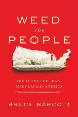 Weed the People: The Future of Legal Marijuana in America (Hardcover)