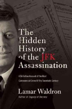 The Hidden History of the JFK Assassination: The Definitive Account of the Most Controversial Crime of the Twenti... (Hardcover)