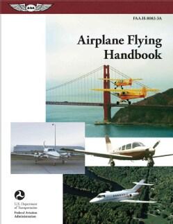 Airplane Flying Handbook 2004: FAA-H-8083-3A (Paperback)