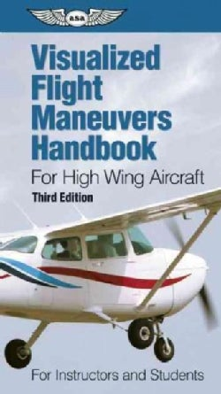 Visualized Flight Maneuvers Handbook for High Wing Aircraft: For Instructors Adn Students (Paperback)