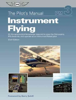 Instrument Flying: All the Aeronautical Knowledge Required to Pass the FAA Exams, IFR Checkride, and Operate As an Instrument...