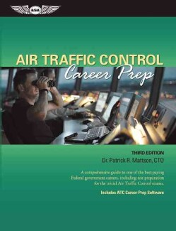 Air Traffic Control Career Prep: A Comprehensive Guide to One of the Best-Paying Federal Government Careers, Incl... (Paperback)