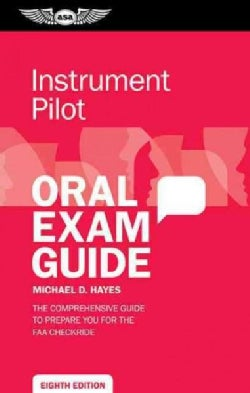 Instrument Pilot Oral Exam Guide: The Comprehensive Guide to Prepare You for the FAA Checkride (Paperback)