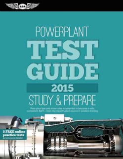 Powerplant Test Guide 2015: Study & Prepare Pass Your Test and Know What is Essential to Become a Safe, Competent AMT-From th...