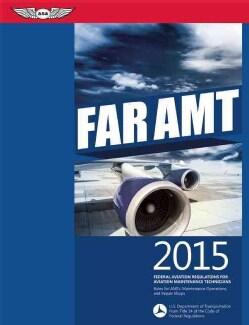 FAR AMT 2015: Federal Aviation Regulations for Aviation Maintenance Technicians (Paperback)