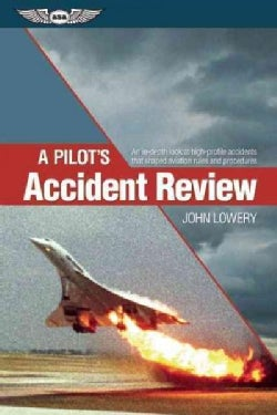 A Pilot's Accident Review: An In-Depth Look at High-Profile Accidents That Shaped Aviation Rules and Procedures (Paperback)