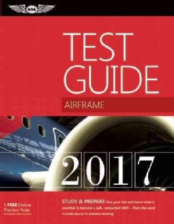 """Airframe Test Guide 2017: The """"Fast-track"""" to Study for and Pass the Aviation Maintenance Technician Knowledge Exam (Paperback)"""