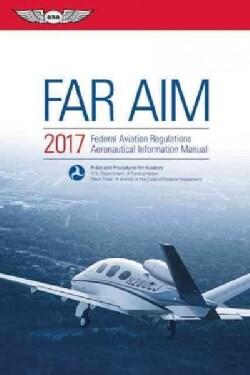 Far/Aim 2017: Federal Aviation Regulations / Aeronautical Information Manual (Paperback)