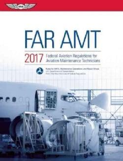 Far-amt 2017: Federal Aviation Regulations for Aviation Maintenance Technicians (Paperback)