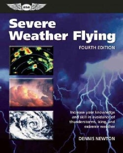 Severe Weather Flying: Increase Your Knowledge and Skill to Avoid Thunderstorms, Icing and Extreme Weather (Paperback)