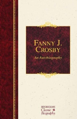 Fanny J. Crosby: An Autobiography (Hardcover)