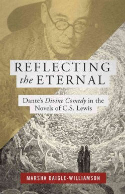Reflecting the Eternal: Dante's Divine Comedy in the Novels of C. S. Lewis (Paperback)