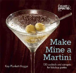 Make Mine a Martini: 130 Cocktails and Canapes for Fabulous Parties (Hardcover)