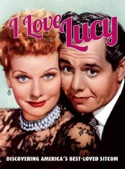 I Love Lucy: Discovering America's Best-loved Sitcom (Paperback)