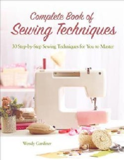 Complete Book of Sewing Techniques: More Than 30 Essential Sewing Techniques for You to Master (Paperback)