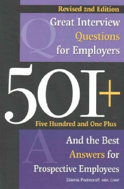 501+ Great Interview Questions for Employers and the Best Answers for Prospective Employees (Paperback)