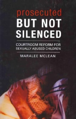 Prosecuted But Not Silenced: Courtroom Reform for Sexually Abused Children (Paperback)