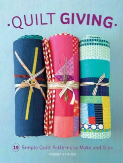 Quilt Giving: Simple Quilt Patterns to Make and Give (Paperback)