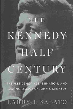 The Kennedy Half-Century: The Presidency, Assassination, and Lasting Legacy of John F. Kennedy (Hardcover)