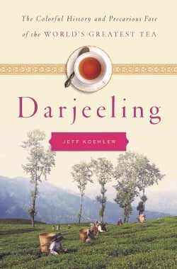 Darjeeling: The Colorful History and Precarious Fate of the World's Greatest Tea (Hardcover)