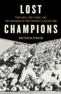 Lost Champions: Four Men, Two Teams, and the Breaking of Pro Footballs Color Line (Hardcover)