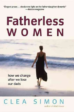 Fatherless Women: How We Change After We Lose Our Dads (Hardcover)