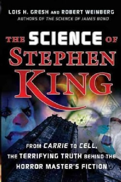 The Science of Stephen King: From Carrie to Cell, the Terrifying Truth Behind the Horror Masters Fiction (Hardcover)