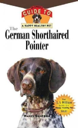 The German Shorthaired Pointer: An Owner's Guide to a Happy Healthy Pet (Hardcover)