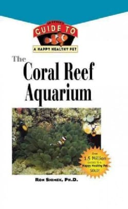 The Coral Reef Aquarium: An Owner's Guide to a Happy Healthy Fish (Hardcover)