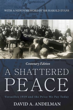 A Shattered Peace: Versailles 1919 and the Price We Pay Today (Paperback)