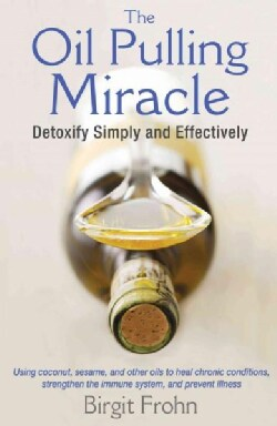 The Oil Pulling Miracle: Detoxify Simply and Effectively (Paperback)